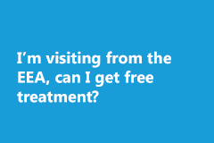 I'm visiting from the EEA, can I get free treatment?